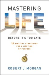 Mastering Life Before It's Too Late: 10 Biblical Strategies For a Lifetime of Purpose - Slightly Imperfect