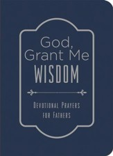 God, Grant Me Wisdom: Devotional Prayers for Fathers - eBook
