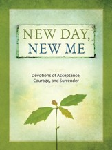 New Day, New Me: Devotions of Acceptance, Courage, and Surrender - eBook