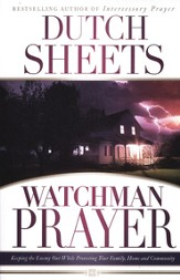 Watchman Prayer: Keeping the Enemy Out While Protecting Your Family, Home, and Community