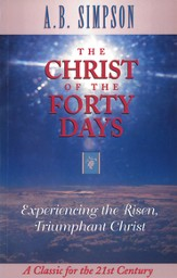 The Christ of the Forty Days: Experiencing the Risen, Triumphant Christ - eBook