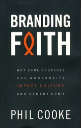 Branding Faith: Why Some Churches and Non-profits Impact the Culture and Others Don't