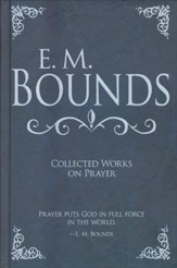 E M Bounds: Collected Works On Prayer