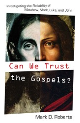 Can We Trust the Gospels?: Investigating the Reliability of Matthew, Mark, Luke, and John - eBook