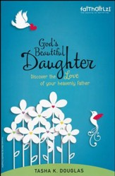 FaithGirlz! God's Beautiful Daughter: Discover the Love of Your Heavenly Father