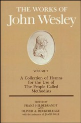 The Works of John Wesley, Volume 7: A Collection of Hymns for  use of the People Called Methodists