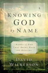 Knowing God by Name: Names of God That Bring Hope and Healing - eBook