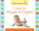 I Love to Wiggle & Giggle: Instant Activities with Babies and Toddlers