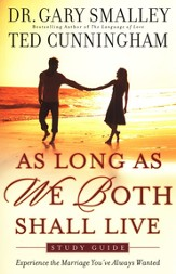 As Long As We Both Shall Live Study Guide: Experiencing the Marriage You've Always Wanted - Slightly Imperfect