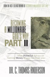 Becoming a Millionaire God's Way Part II: More Powerful Advice on Getting Money to You, Not From You - eBook