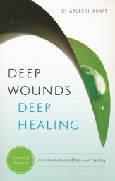 Deep Wounds, Deep Healing: An Introduction to Deep-Level Healing