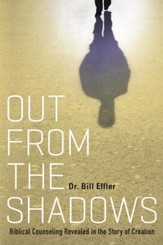 Out From the Shadows: Biblical Counseling Revealed in the Story of Creation - eBook