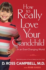 How to Really Love Your Grandchild: in an Every-Changing World