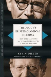 Theology's Epistemological Dilemma: How Karl Barth and Alvin Plantinga Provide a Unified Response - eBook