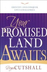 Your Promised Land Awaits: Identify and Conquer Life's Challenges