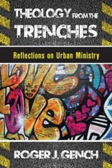 Theology from the Trenches: Reflections on Urban Ministry - eBook