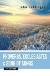 Proverbs, Ecclesiastes, and Song of Songs for Everyone - eBook