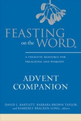 Feasting on the Word Advent Companion: A Thematic Resource for Preaching and Worship - eBook