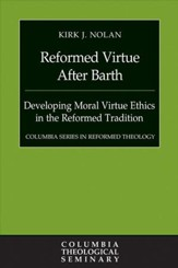 Reformed Virtue after Barth: Developing Moral Virture Ethics in the Reformed Tradition - eBook