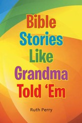 Bible Stories Like Grandma Told 'Em - eBook