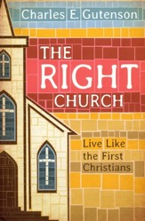 The Right Church: Live Like the First Christians