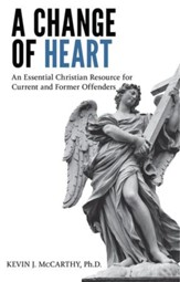 A Change of Heart: An Essential Christian Resource for Current and Former Offenders - eBook