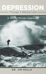 Depression Through A Biblical Lens: A Whole-Person Approach - eBook