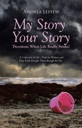 My Story, Your StoryDevotions When Life Really Stinks!: A Collection of Life's Trials by Women and How Faith Brought Them through the Fire. - eBook