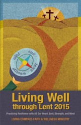 Living Well through Lent 2015: Practicing Resilience with All Our Heart, Soul, Strength, and Mind - eBook