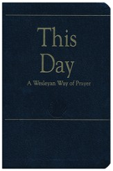 This Day: The Wesleyan Way of Prayer - Deluxe edition