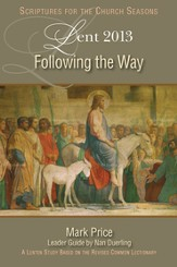 Following the Way: A Lenten Study Based on the Revised Common Lectionary - 2013 edition