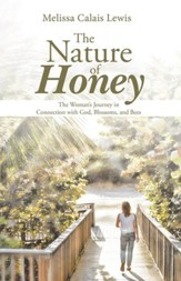 The Nature of Honey: The Womans Journey in Connection with God, Blossoms, & Bees - eBook