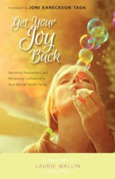 Get Your Joy Back: Banishing Resentment and Reclaiming Confidence in Your Special Needs Family - eBook