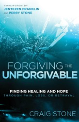 Forgiving the Unforgivable: Finding Healing and Hope Through Pain, Loss, or Betrayal - eBook