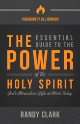 The Essential Guide to the Power of the Holy Spirit: God's Miraculous Gifts at Work Today - eBook