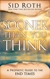 Sooner Than You Think: A Prophetic Guide to the End Times - eBook