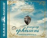 Praying Ephesians: A Transforming 90-Day Experience Unabridged Audiobook on CD
