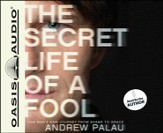 The Secret Life of a Fool: One Man's Raw Journey from Shame to Grace Unabridged Audiobook on CD