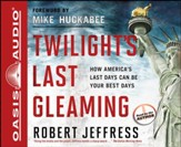 Twilight's Last Gleaming: How America's Last Days Can Be Your Best Days