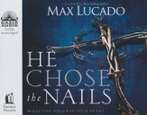 He Chose the Nails: What God Did to Win Your Heart Unabridged Audiobook on CD