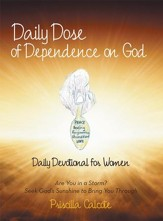 Daily Dose of Dependence on God: Daily Devotional for Women: Are You in a Storm? Seek Gods Sunshine to Bring You Through - eBook