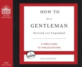 How to Be a Gentleman: A Contemporary Guide to Gentleman Courtesy Unabridged Audiobook on CD