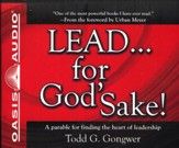 LEAD . . . For God's Sake!: A parable for finding the heart of leadership Unabridged Audiobook on CD