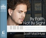 By Faith, Not By Sight: The Inspirational Story of a Blind Prodigy, a Life-Threatening Illness, and an Unexpected Gift Unabridged Audiobook on CD