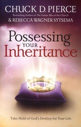 Possessing Your Inheritance, Revised and Updated: Take Hold of God's Destiny for Your Life