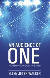 An Audience of One: Worship for Gods People - eBook