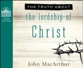 The Truth About the Lordship of Christ: Unleashing God's Truth One Verse at a Time Unabridged Audiobook on CD