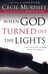 When God Turned Off the Lights: True Stories of   Seeking God