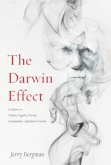 The Darwin Effect: Its Influence on Nazism, Eugenics, Racism, Communism, Capitalism & Sexism - eBook