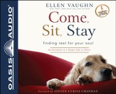 Come, Sit, Stay: An Invitation to Deeper Life in Christ Unabridged Audiobook on CD